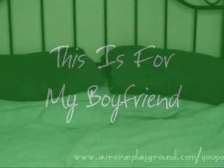 Girlfriend Videotapes Herself For Boyfriend