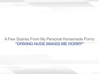DRIVING NUDE MAKES ME HORNY – NUDE EXHIBITIONIST