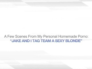 JAKE AND I TAG TEAM A SEXY BLONDE – SWINGER MFF