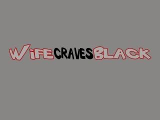 Hot Wife Craves Black Stud