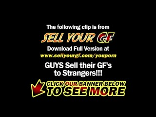 Sell Your GF - Staying home for her first paid fuck