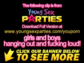 Young Sex Parties- Strip games and foursome fucking