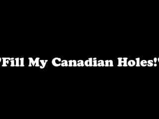 Fill My Canadian Holes With Your Cum! Shanda Fay!