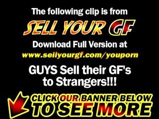 Sell Your GF - Young pussy up for a fuck