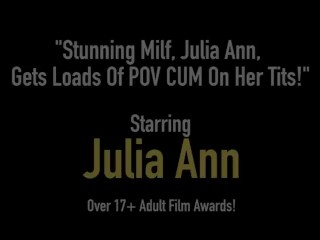 Stunning Milf, Julia Ann, Gets Loads Of POV CUM On Her Tits!