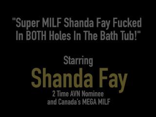 Super MILF Shanda Fay Fucked In BOTH Holes In The Bath Tub!