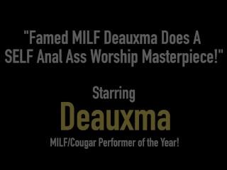 Famed MILF Deauxma Does A SELF Anal Ass Worship Masterpiece!