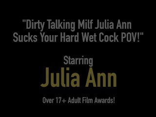 Dirty Talking Milf Julia Ann Sucks Your Hard Wet Cock POV!