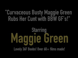 Curvaceous Busty Maggie Green Rubs Her Cunt with BBW GF's!