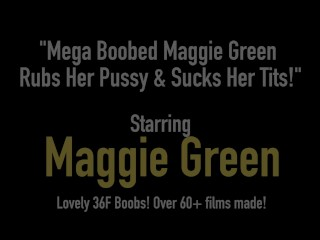 Mega Boobed Maggie Green Rubs Her Pussy & Sucks Her Tits!