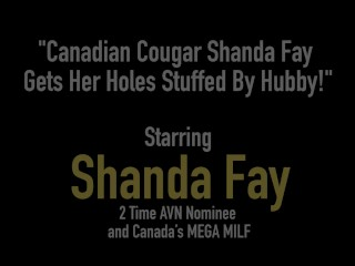 Canadian Cougar Shanda Fay Gets Her Holes Stuffed By Hubby!