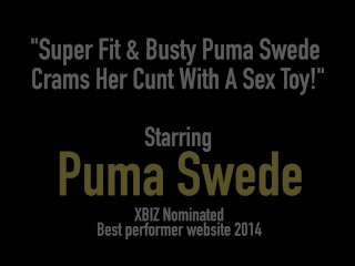 Super Fit & Busty Puma Swede Crams Her Cunt With A Sex Toy!