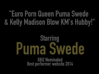 Euro Porn Queen Puma Swede & Kelly Madison Blow KM's Hubby!