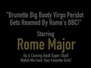 Brunette Big Booty Virgo Peridot Gets Reamed By Rome's BBC!