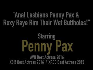 Anal Lesbians Penny Pax & Roxy Raye Rim Their Wet Buttholes!