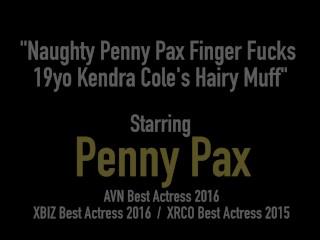 Naughty Penny Pax Finger Fucks 19yo Kendra Cole's Hairy Muff