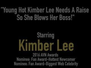 Young Hot Kimber Lee Needs A Raise So She Blows Her Boss!