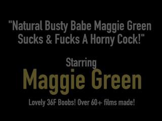 Natural Busty Babe Maggie Green Sucks & Fucks A Horny Cock!