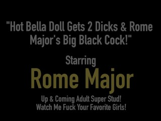 Hot Bella Doll Gets 2 Dicks & Rome Major's Big Black Cock!