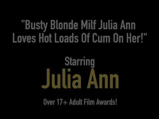 Busty Blonde Milf Julia Ann Loves Hot Loads Of Cum On Her!