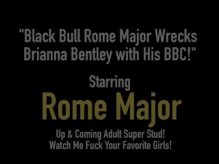 Black Bull Rome Major Wrecks Brianna Bentley with His BBC!