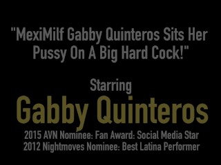 MexiMilf Gabby Quinteros Sits Her Pussy On A Big Hard Cock!