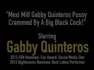 Mexi Milf Gabby Quinteros Pussy Crammed By A Big Black Cock!