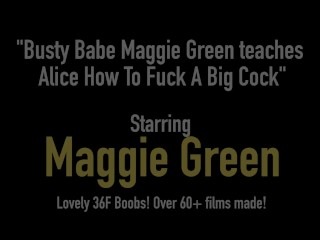 Busty Babe Maggie Green teaches Alice How To Fuck A Big Cock
