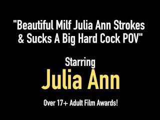 Beautiful Milf Julia Ann Strokes & Sucks A Big Hard Cock POV
