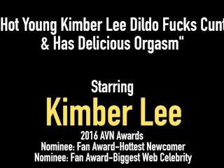 Hot Young Kimber Lee Dildo Fucks Cunt & Has Delicious Orgasm