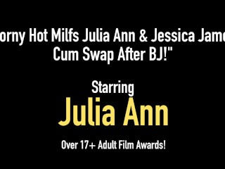 Horny Hot Milfs Julia Ann & Jessica James Cum Swap After BJ!