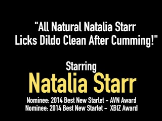 All Natural Natalia Starr Licks Dildo Clean After Cumming!