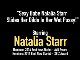 Sexy Babe Natalia Starr Slides Her Dildo In Her Wet Pussy!