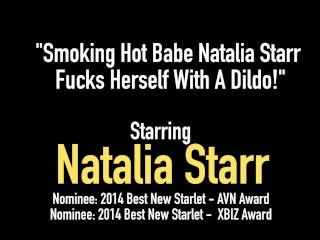 Smoking Hot Babe Natalia Starr Fucks Herself With A Dildo!