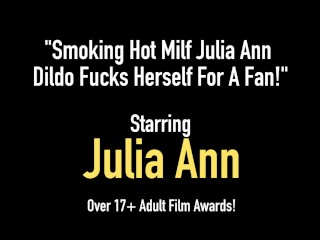 Smoking Hot Milf Julia Ann Dildo Fucks Herself For A Fan!