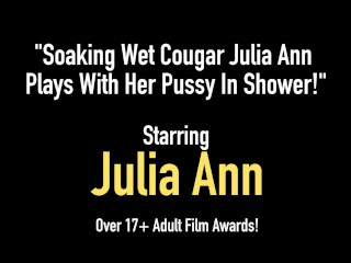 le:   Soaking Wet Cougar Julia Ann Plays With Her Pussy In Shower!