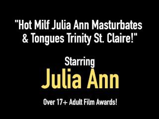 Hot Milf Julia Ann Masturbates & Tongues Trinity St. Claire!