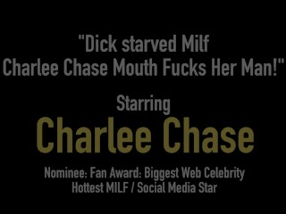 Dick starved Milf Charlee Chase Mouth Fucks Her Man!