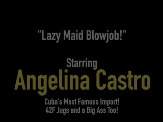 BBW Cuban Maid Angelina Castro Gives Sloppy Blowjob For Boss
