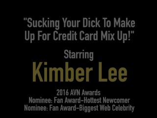 Hot Kimber Lee Blows Your Cock After Charging Your Card!