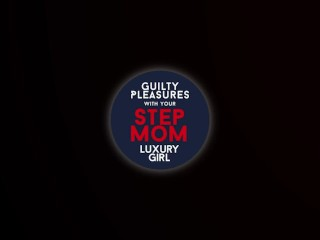 Guilty Pleasure with Your Step-Mom Luxury Girl