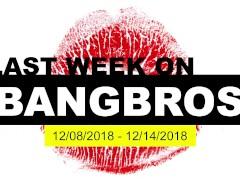Last Week On BANGBROS.COM - Dec 8 thru 14, 2018
