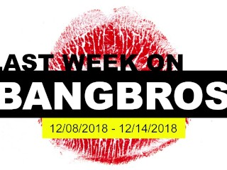 Last Week On Bangbroscom - Dec 8 Thru 14 2018